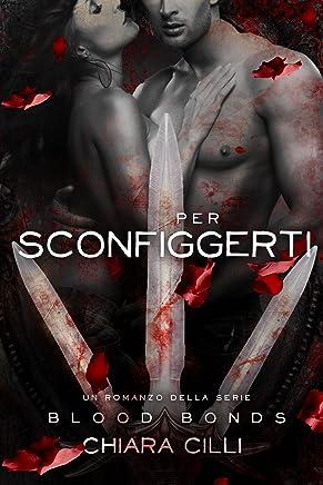 Per Sconfiggerti (Blood Bonds Vol. 6)