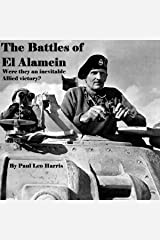 The Battles of El Alamein: Were they an inevitable Allied victory? Kindle Edition