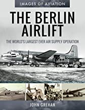 The Berlin Airlift: The World's Largest Ever Air Supply Operation (Images of Aviation)