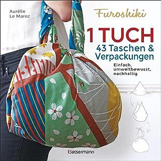 Furoshiki. Ein Tuch - 43 Taschen und Verpackungen: Handtaschen, Rucksäcke, Stofftaschen und Geschenkverpackungen aus große...