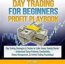 Day Trading Profit Playbook: Day Trading Strategies & Tactics to Make Money Trading Stocks Understand Setup Patterns, Candlesticks, Money Management, and Market Trading Psychology (Trading Profit Playbook Series 1)