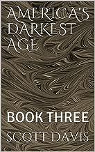 AMERICA'S DARKEST AGE: BOOK THREE
