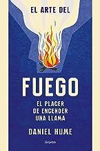 El arte del fuego: El placer de encender una llama (Crecimiento personal y estilo de vida) (Spanish Edition)