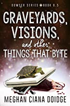 Graveyards, Visions, and Other Things that Byte (Dowser 8.5)