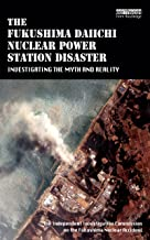 The Fukushima Daiichi Nuclear Power Station Disaster: Investigating the Myth and Reality
