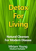 Detox For Living: Natural Cleanses For Modern Disease