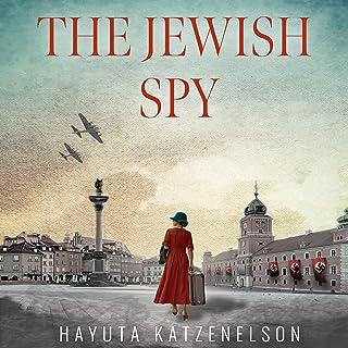 The Jewish Spy: A WW2 Historical Novel, Based on a True Story of a Jewish Holocaust Survivor: World War II Brave Women Fic...