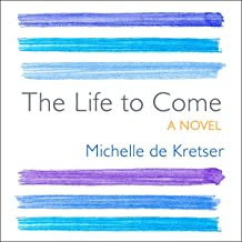 The Life to Come: A Novel