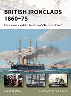 British Ironclads 1860–75: HMS Warrior and the Royal Navy's 'Black Battlefleet' (New Vanguard)