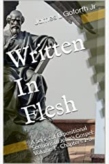 Written In Flesh: A Series of Expositional Sermons in John's Gospel: Volume 1 - Chapters 1-3 (To Believe and Have Life) Kindle Edition