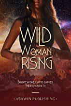 Wild Woman Rising: Brave Women Who Carved Their Own Path