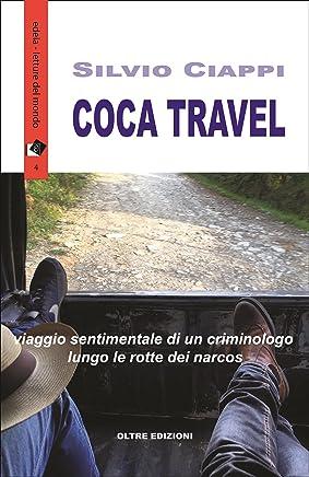 Coca Travel: Viaggio sentimentale di un criminologo lungo le rotte dei narcos (edeia / letture del mondo Vol. 4)