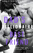 DAD'S BILLIONAIRE BEST FRIEND (A MAN WHO GOES FOR WHO HE DESIRES Book 1)