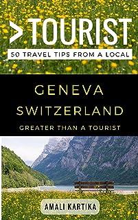 Greater Than a Tourist – Geneva Switzerland: 50 Travel Tips from a Local (Greater Than a Tourist Switzerland)