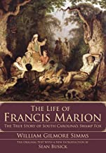 The Life of Francis Marion: The True Story of South Carolina's Swamp Fox