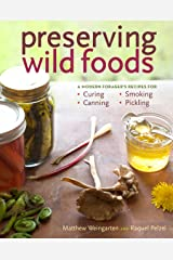 Preserving Wild Foods: A Modern Forager's Recipes for Curing, Canning, Smoking & Pickling Kindle Edition