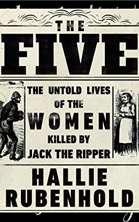 The Five: The Untold Lives of the Women Killed by Jack the Ripper (English Edition)