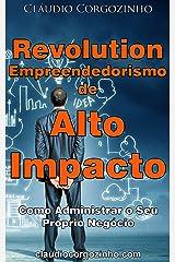 Revolution Empreendedorismo de Alto Impacto: Como Administrar o Seu Próprio Negócio eBook Kindle