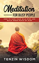 Meditation for busy people: how to tame your mind and build inner peace of mind.