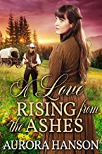 A Love Rising from the Ashes: A Historical Western Romance Book