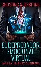 EL DEPREDADOR EMOCIONAL VIRTUAL (Ghosting &Orbiting)