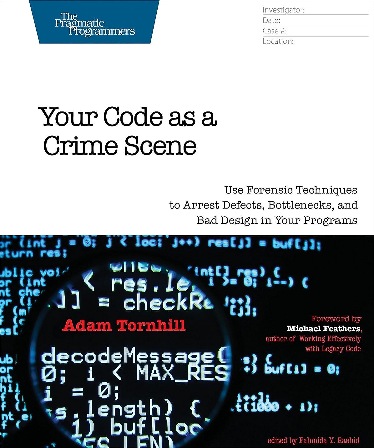 西慎重に遺体安置所Your Code as a Crime Scene: Use Forensic Techniques to Arrest Defects, Bottlenecks, and Bad Design in Your Programs (The Pragmatic Programmers) (English Edition)