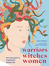 Warriors, Witches, Women: Mythology's Fiercest Females