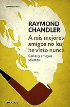 A mis mejores amigos no los he visto nunca: Cartas y ensayos selectos (Spanish Edition)