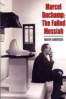 Marcel Duchamp: The Failed Messiah