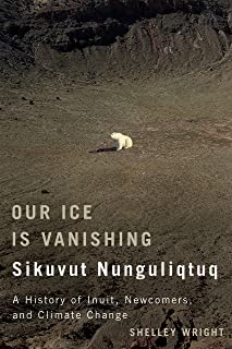 Our Ice Is Vanishing / Sikuvut Nunguliqtuq: A History of