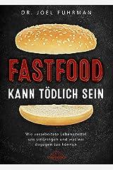 Fastfood kann tödlich sein: Wie verarbeitete Lebensmittel uns umbringen und was wir dagegen tun können (German Edition) Kindle Edition