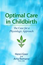 Optimal Care in Childbirth The Case for a Physiologic Approach