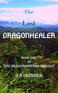 The Last Dragonhealer (The Dragonsisters Trilogy Book 1)
