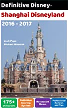 Definitive Disney Guide to Shanghai Disneyland: 2016 - 2017 (Definitive Disney Guides Book 1)
