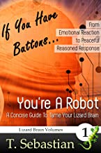 If You Have Buttons... You're A Robot - A Concise Guide To Tame Your Lizard Brain: Introduction to Integration Techniques (The Lizard Brain Volumes Book 1)