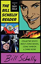 The Bill Schelly Reader: Collected Essays about Comic Books, Comic Fandom & James Bond
