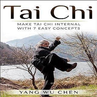 Tai Chi: Make Tai Chi Internal with 7 Easy Concepts