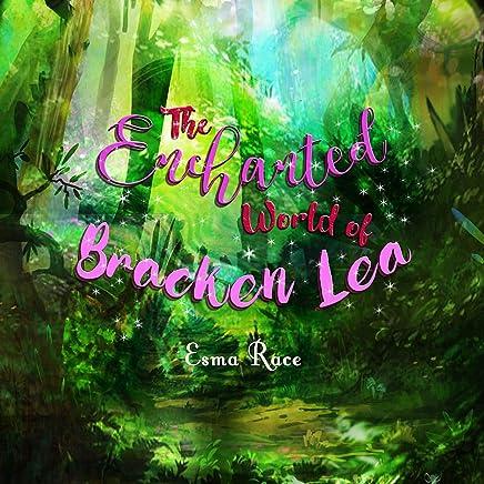 The Enchanted World of Bracken Lea (The Fairy Folk of Bracken Lea Wood Book 2) (English Edition)