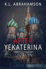 After Yekaterina (Detective Kazakov Mysteries Book 1) Kindle Edition
