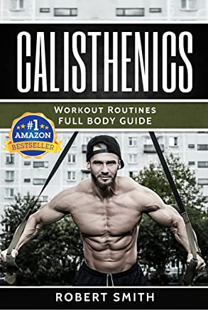 Calisthenics: Workout Routines - Full Body Transformation Guide (calisthenics workouts, calisthenics for beginners,calisthenics books, calisthenics program) (English Edition)
