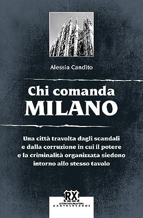Chi comanda Milano: Una città travolta dagli scandali e dalla corruzione in cui il potere e la criminalità organizzata siedono intorno allo stesso tavolo