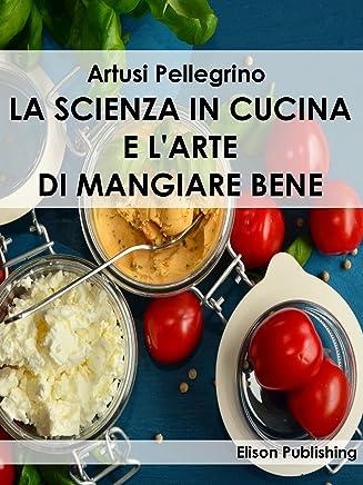 La scienza in cucina e larte di mangiare bene