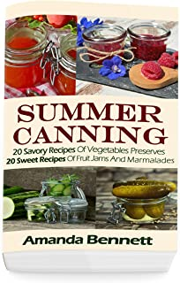 Summer Canning: 20 Savory Recipes Of Vegetables Preserves + 20 Sweet Recipes Of Fruit Jams And Marmalades: (Confiture Pot, Preserving Italy)