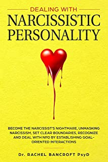 DEALING WITH NARCISSISTIC PERSONALITY: Become the NARCISSIST'S NIGHTMARE, Unmasking Narcissism, Set Clear Boundaries, Recognize and Deal With NPD by Establishing Goal-Oriented Interactions