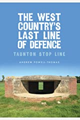 The West Country's Last Line of Defence: Taunton Stop Line Kindle Edition