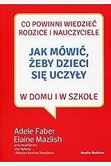 Jak mowic, zeby dzieci sie uczyly (Polish Edition) Paperback