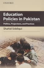 Education Policies in Pakistan: Politics, Projections, and Practices