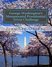 George Washington's Monumental Presidential Trivia Challenge: More than 500 questions about the 44 U.S. presidents from Washington to Obama