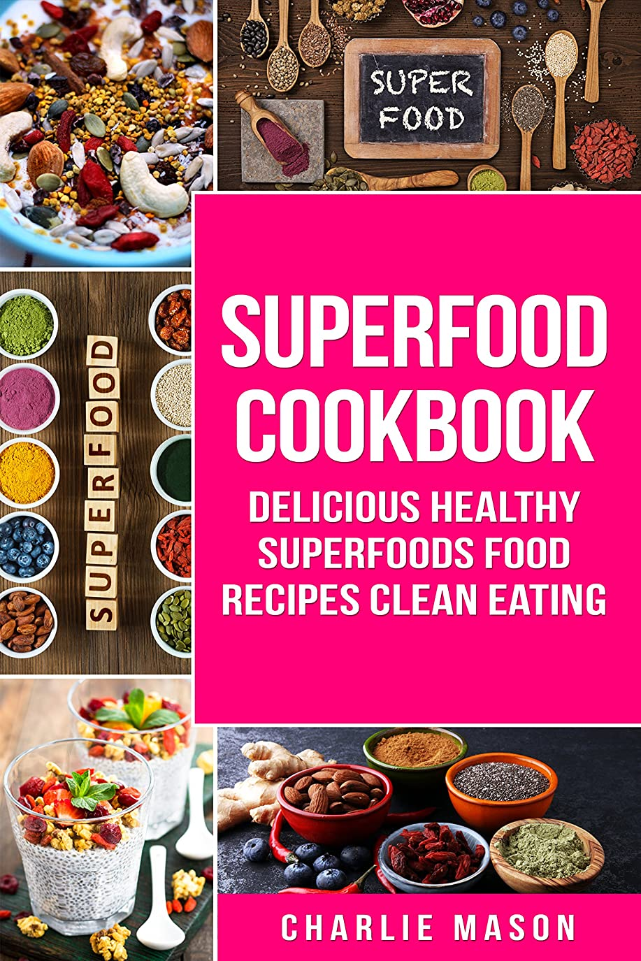 Superfoods: Superfoods Cookbook Delicious Healthy Superfoods Food Recipes Clean Eating (English Edition)