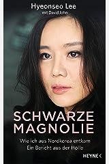 Schwarze Magnolie: Wie ich aus Nordkorea entkam. Ein Bericht aus der Hölle (German Edition) Kindle Edition